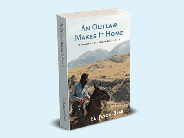An Outlaw Makes it Home: The Awakening of a Spiritual Revolutionary, a memoir by Eli Jaxon-Bear